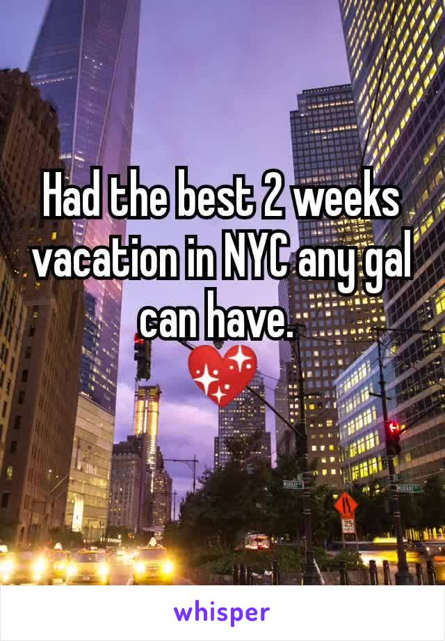 Had the best 2 weeks vacation in NYC any gal can have.  💖