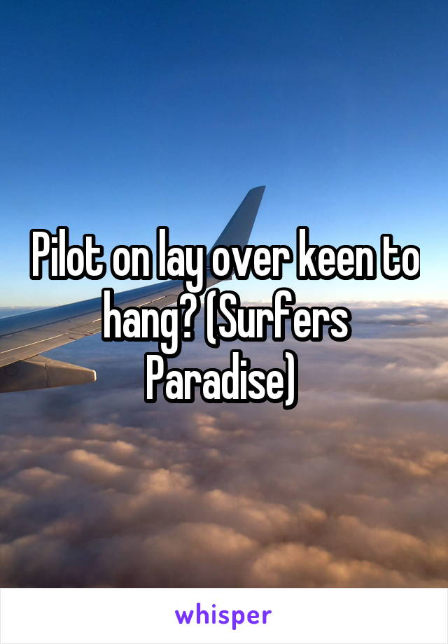 Pilot on lay over keen to hang? (Surfers Paradise)