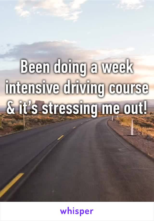 Been doing a week intensive driving course & it's stressing me out!
