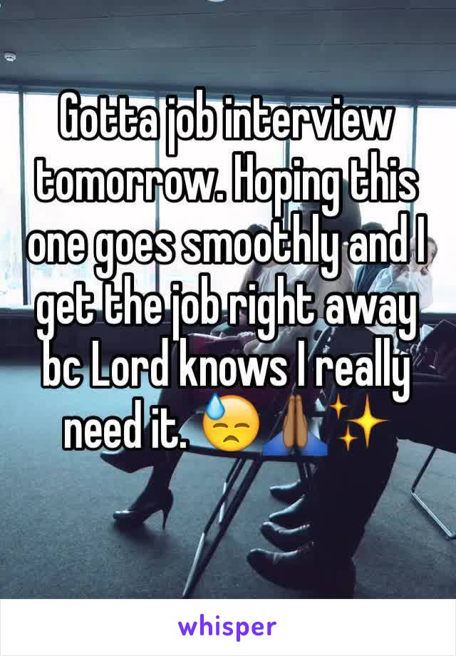 Gotta job interview tomorrow. Hoping this one goes smoothly and I get the job right away bc Lord knows I really need it. 😓🙏🏾✨
