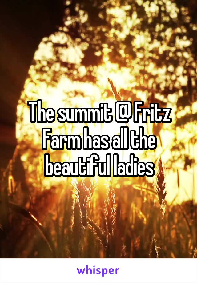 The summit @ Fritz Farm has all the beautiful ladies