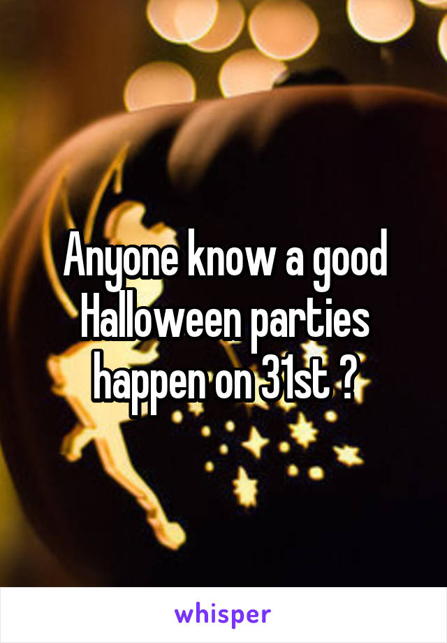 Anyone know a good Halloween parties happen on 31st ?