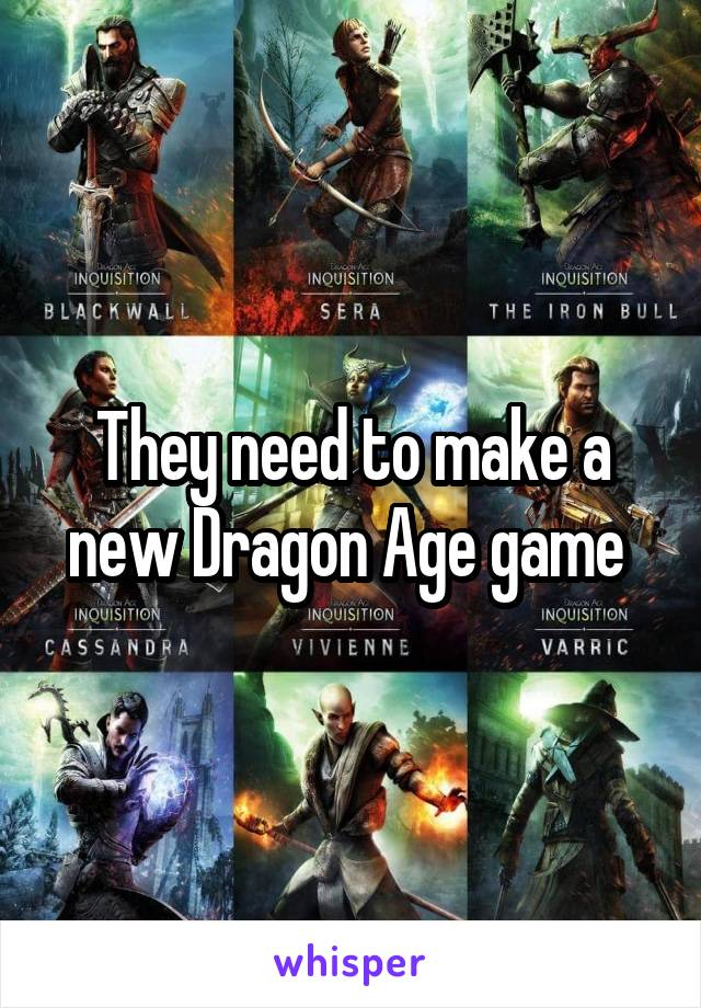 They need to make a new Dragon Age game