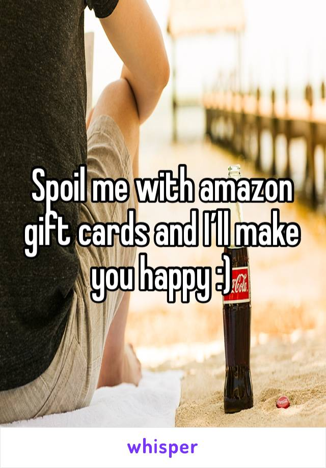 Spoil me with amazon gift cards and I'll make you happy :)