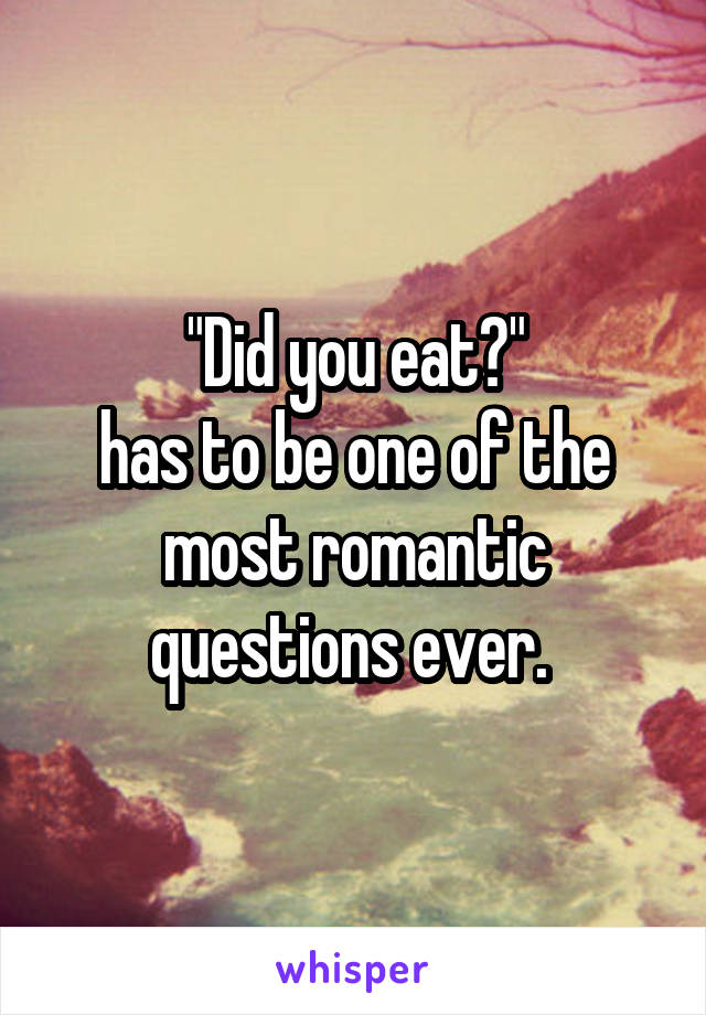 """""""Did you eat?"""" has to be one of the most romantic questions ever."""
