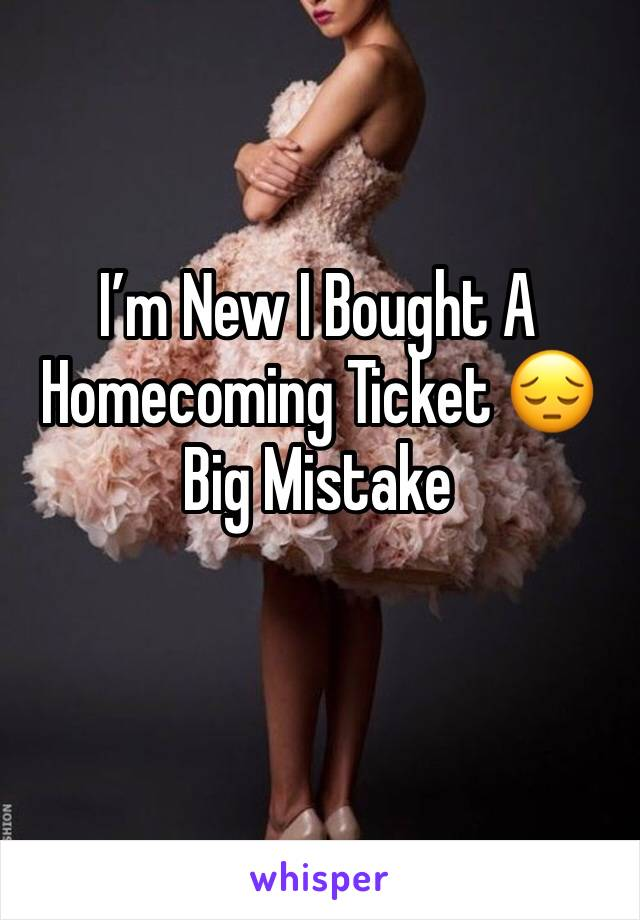 I'm New I Bought A Homecoming Ticket 😔 Big Mistake