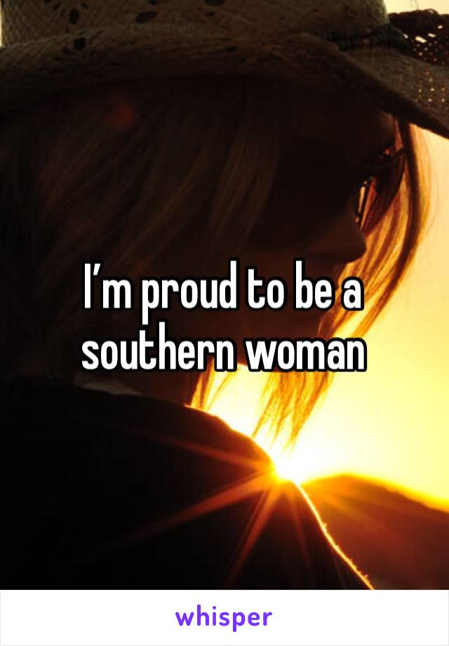 I'm proud to be a southern woman