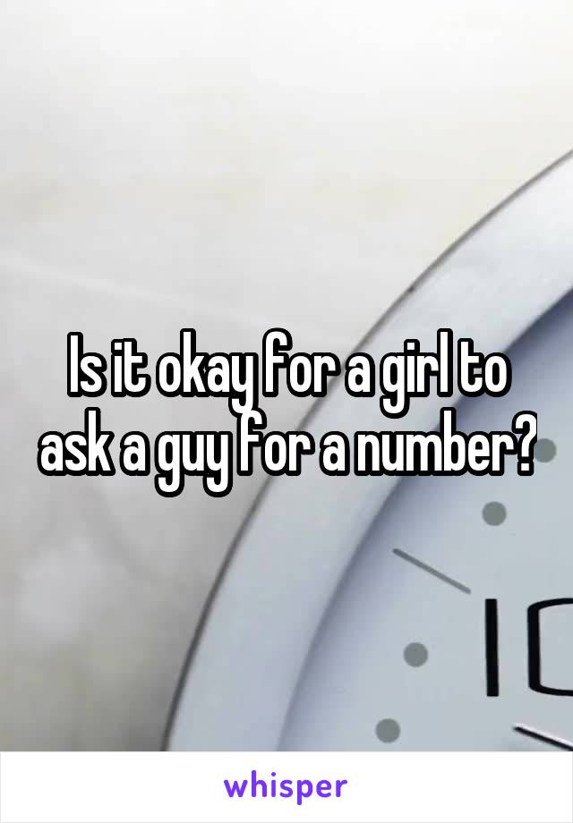 Is it okay for a girl to ask a guy for a number?