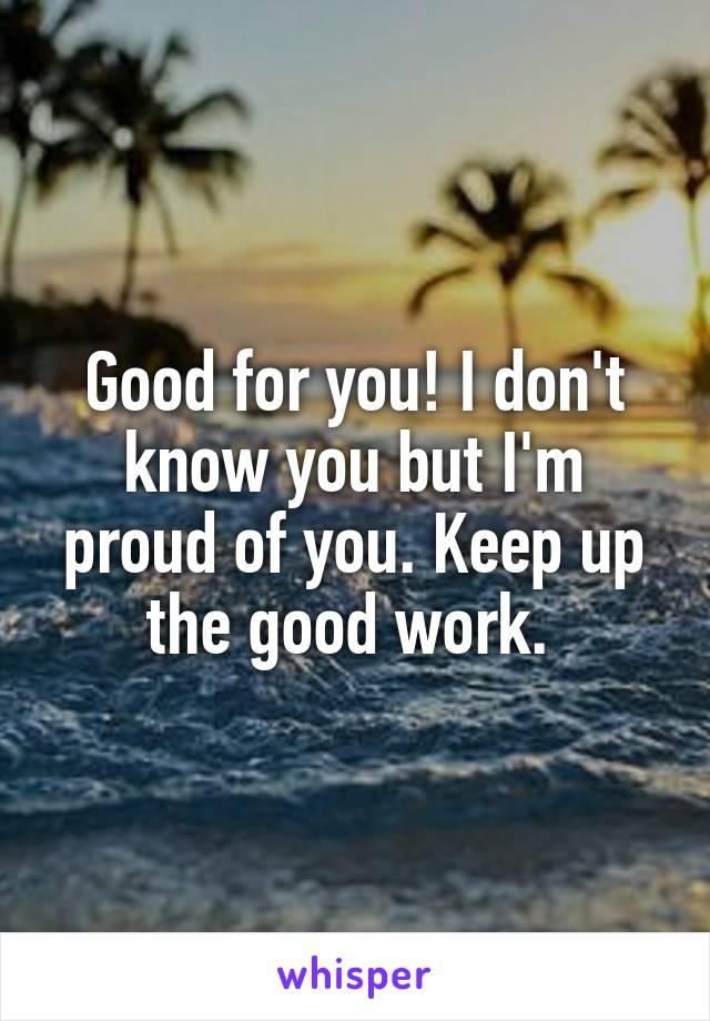Good for you! I don't know you but I'm proud of you. Keep up the good work.