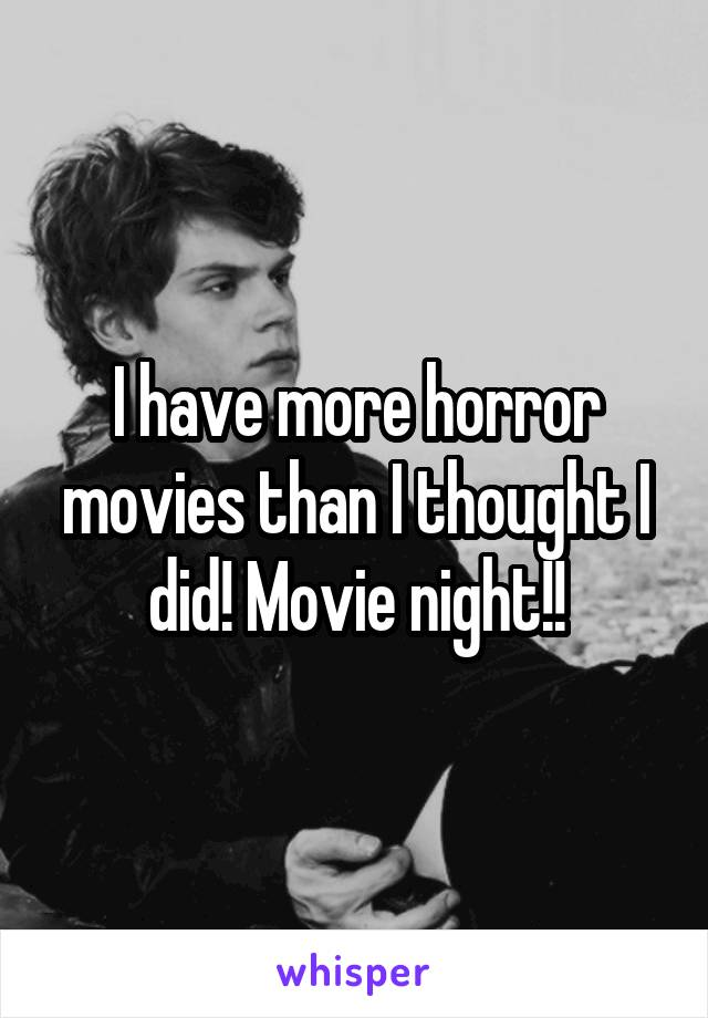 I have more horror movies than I thought I did! Movie night!!
