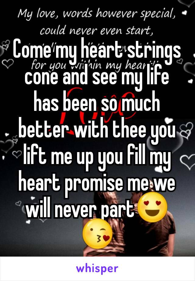 Come my heart strings cone and see my life has been so much better with thee you lift me up you fill my heart promise me we will never part😍😘