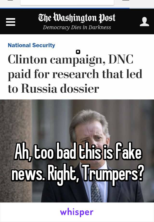 .     Ah, too bad this is fake news. Right, Trumpers?