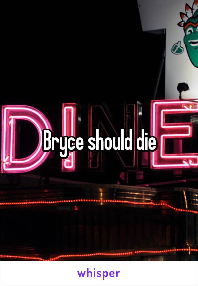 Bryce should die