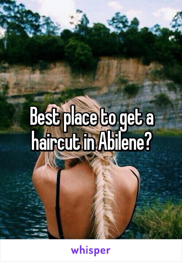 Best place to get a haircut in Abilene?