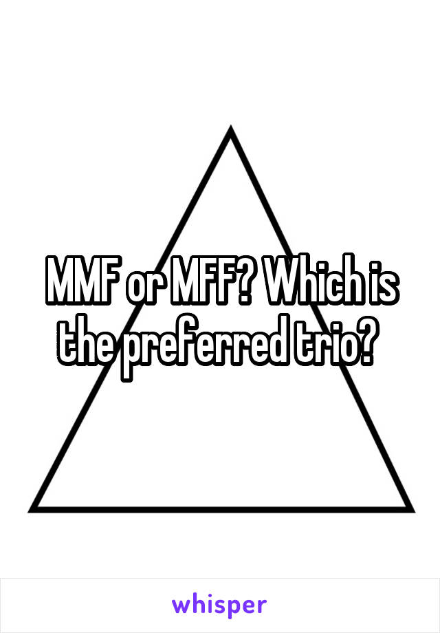 MMF or MFF? Which is the preferred trio?