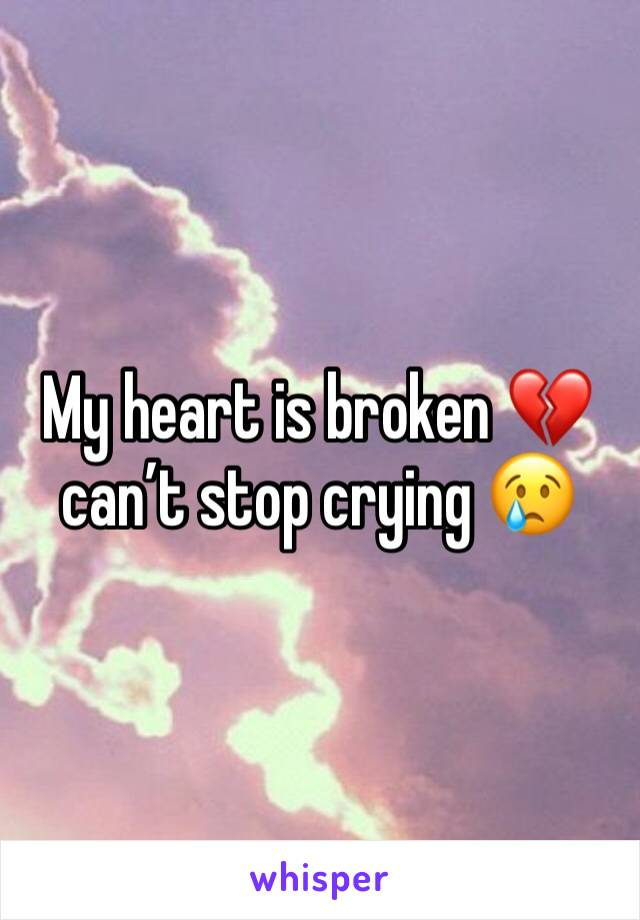 My heart is broken 💔 can't stop crying 😢