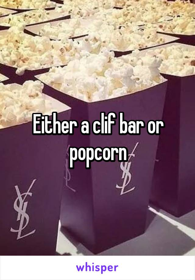 Either a clif bar or popcorn