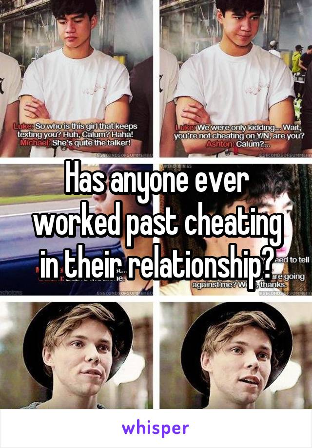 Has anyone ever worked past cheating in their relationship?