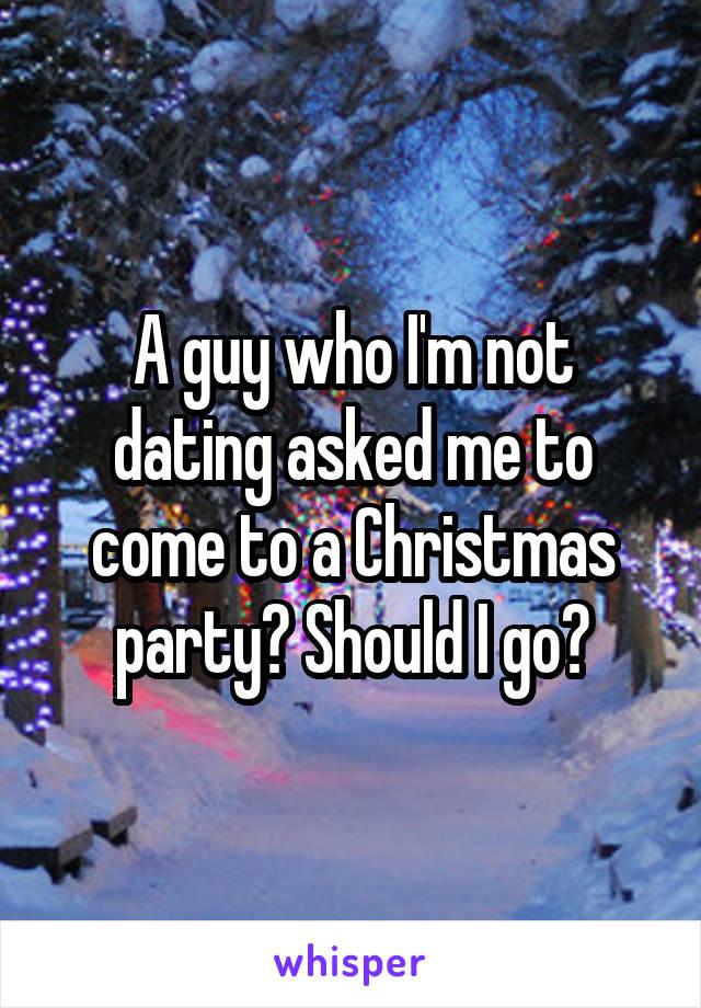 A guy who I'm not dating asked me to come to a Christmas party? Should I go?