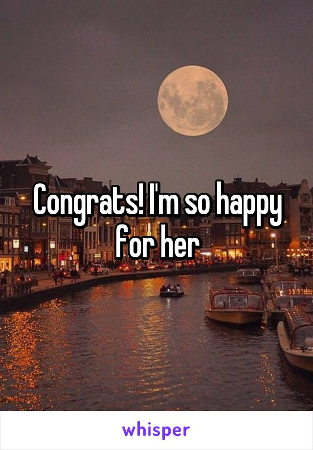 Congrats! I'm so happy for her
