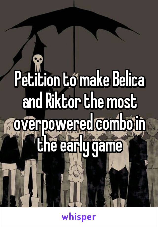 Petition to make Belica and Riktor the most overpowered combo in the early game
