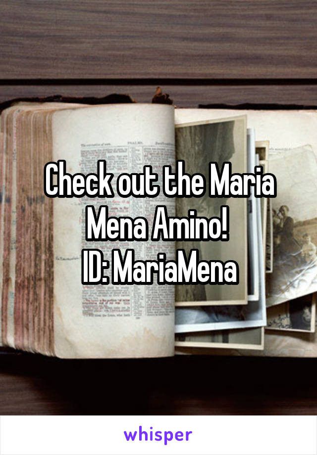 Check out the Maria Mena Amino!  ID: MariaMena
