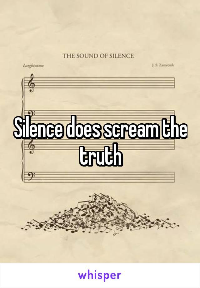Silence does scream the truth