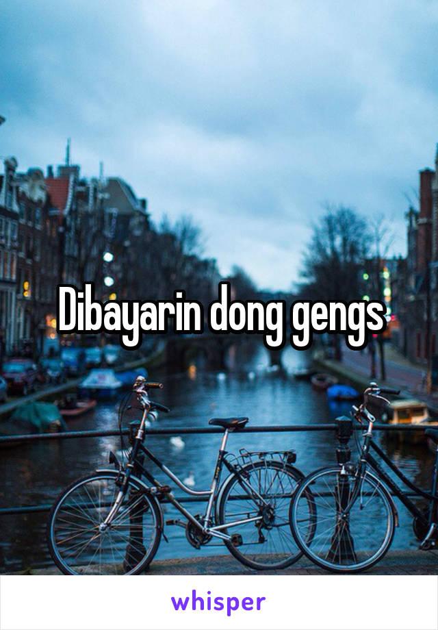 Dibayarin dong gengs