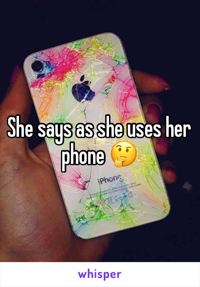 She says as she uses her phone 🤔