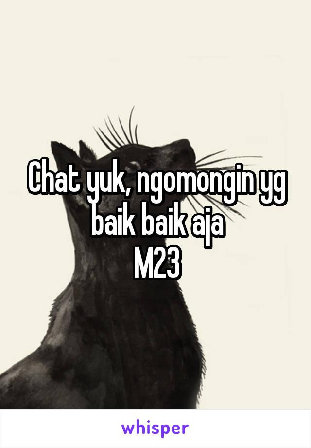 Chat yuk, ngomongin yg baik baik aja M23