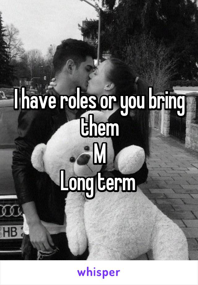 I have roles or you bring them M Long term