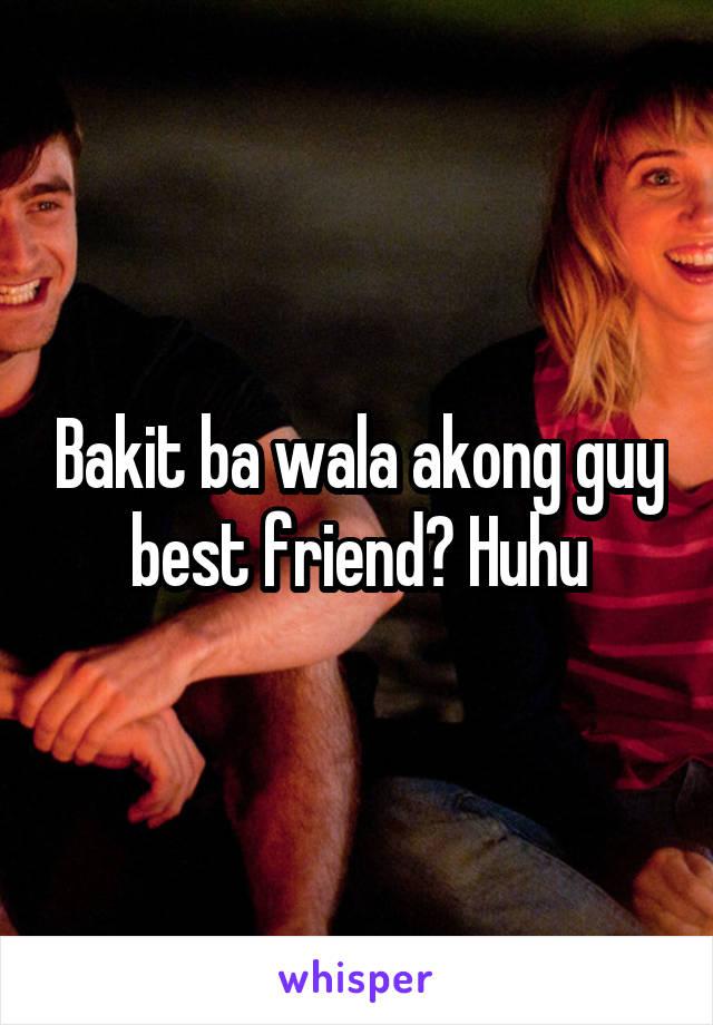 Bakit ba wala akong guy best friend? Huhu