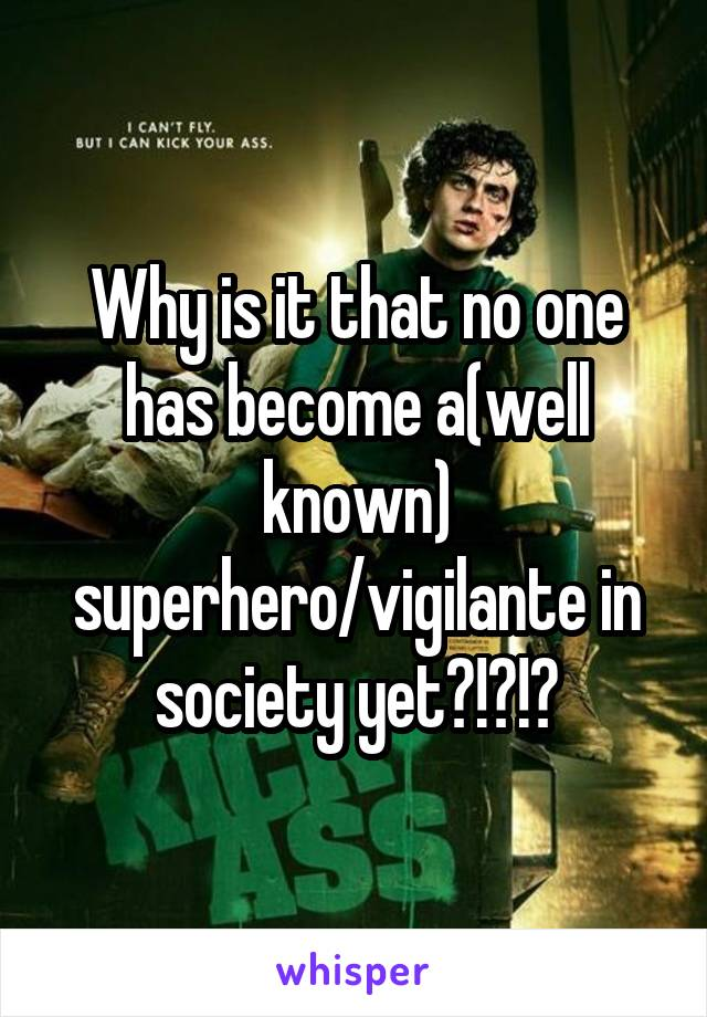 Why is it that no one has become a(well known) superhero/vigilante in society yet?!?!?