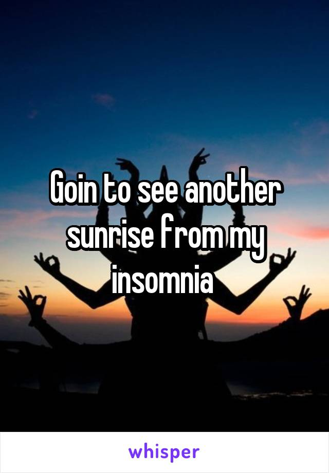 Goin to see another sunrise from my insomnia