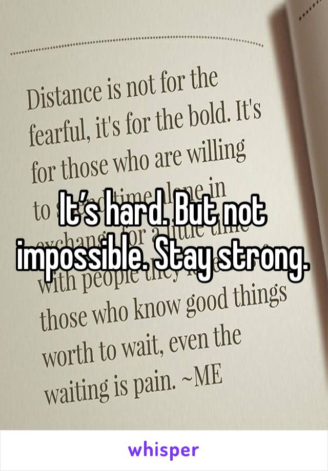 It's hard. But not impossible. Stay strong.