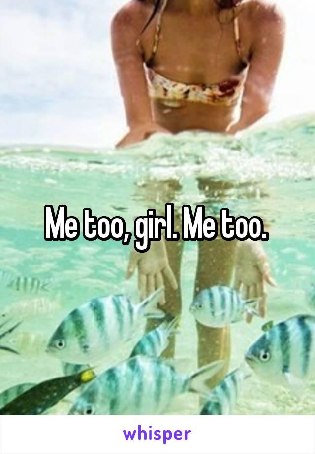 Me too, girl. Me too.