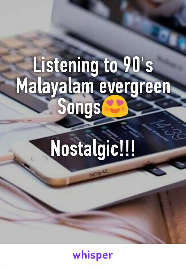 Listening to 90's Malayalam evergreen Songs😍  Nostalgic!!!