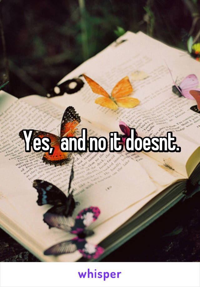 Yes,  and no it doesnt.
