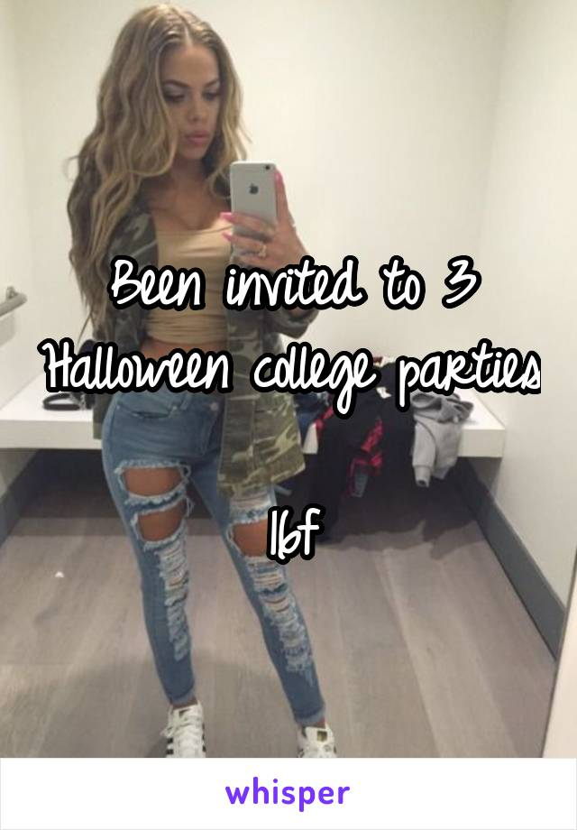 Been invited to 3 Halloween college parties  16f