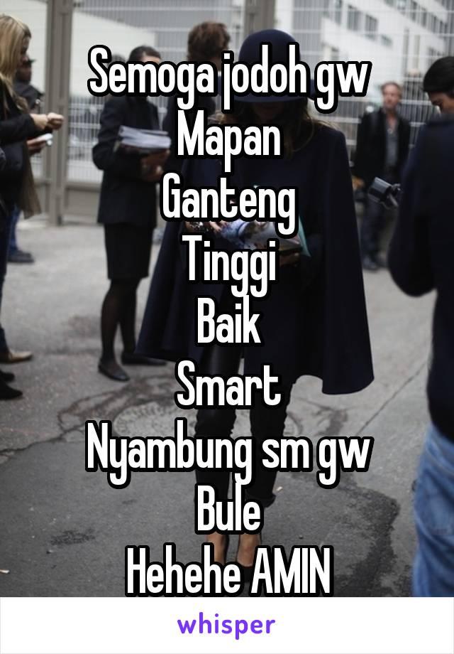Semoga jodoh gw Mapan Ganteng Tinggi Baik Smart Nyambung sm gw Bule Hehehe AMIN