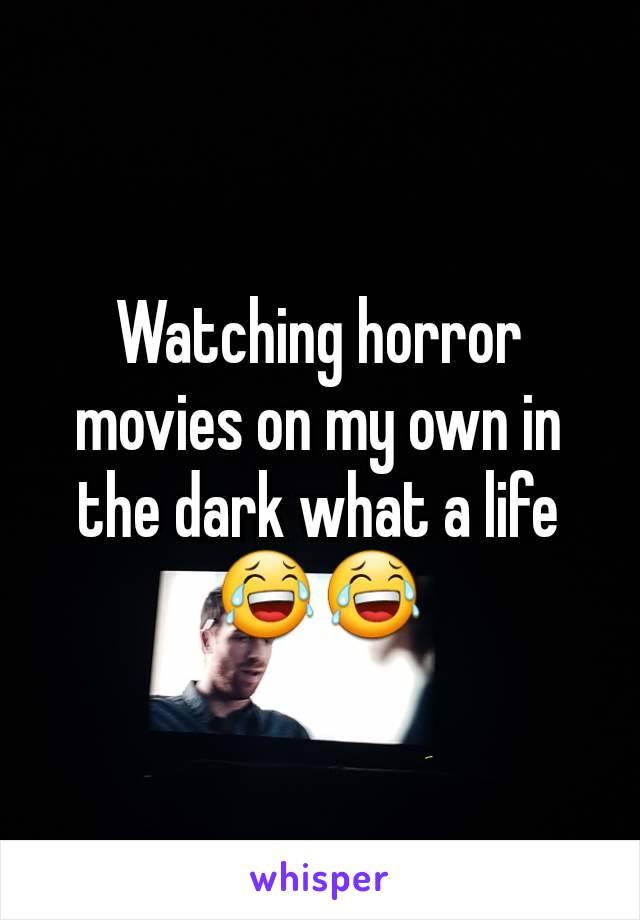 Watching horror movies on my own in the dark what a life 😂😂