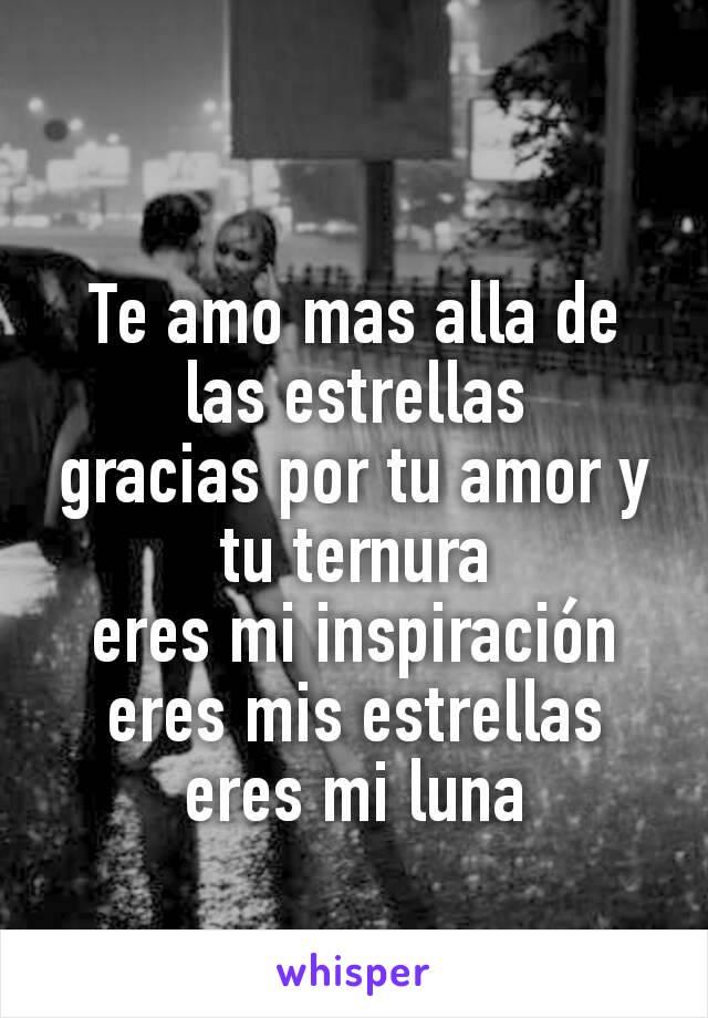 Te amo mas alla de las estrellas gracias por tu amor y tu ternura eres mi inspiración eres mis estrellas  eres mi luna