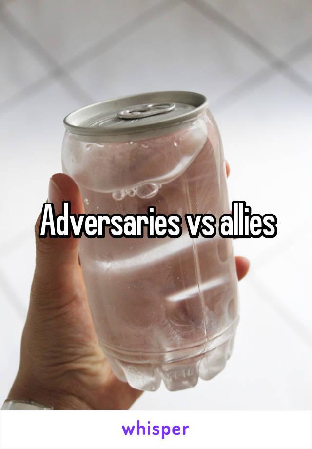 Adversaries vs allies