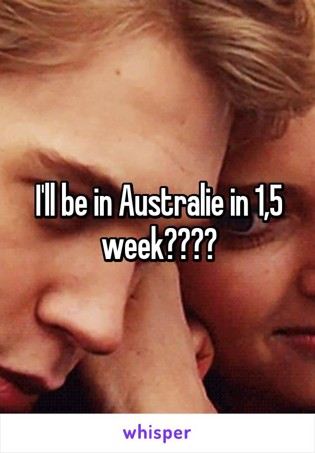 I'll be in Australie in 1,5 week☀️☀️