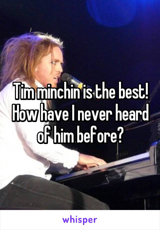 Tim minchin is the best! How have I never heard of him before?