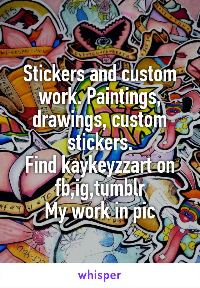 Stickers and custom work. Paintings, drawings, custom stickers. Find kaykeyzzart on fb,ig,tumblr My work in pic