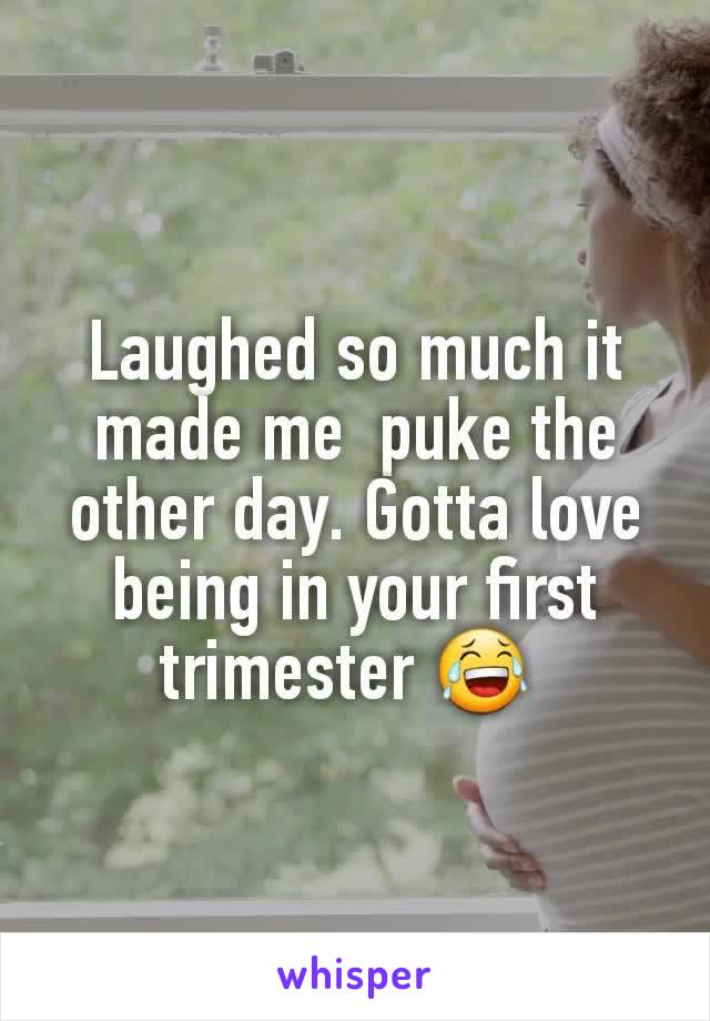 Laughed so much it made me  puke the other day. Gotta love being in your first trimester 😂