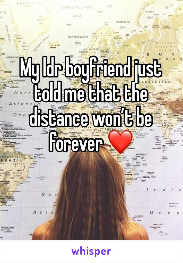 My ldr boyfriend just told me that the distance won't be forever ❤️