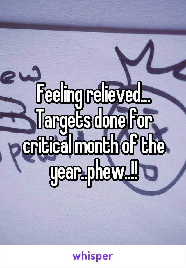 Feeling relieved... Targets done for critical month of the year..phew..!!