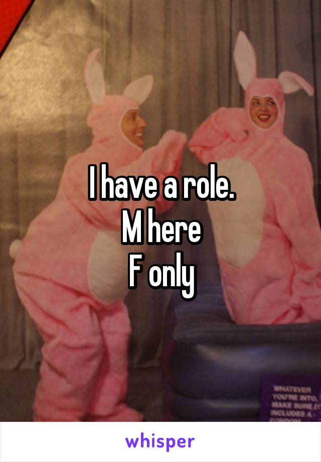 I have a role. M here F only